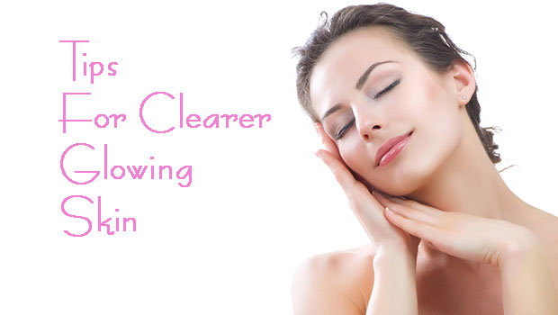 TIPS FOR CLEARER GLOWING SKIN