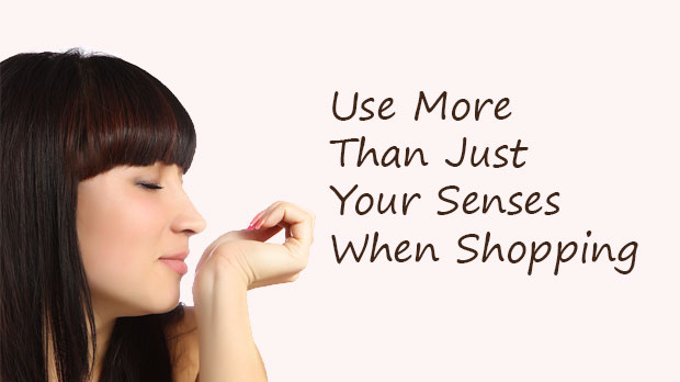Use More Than Just Your Senses When Shopping