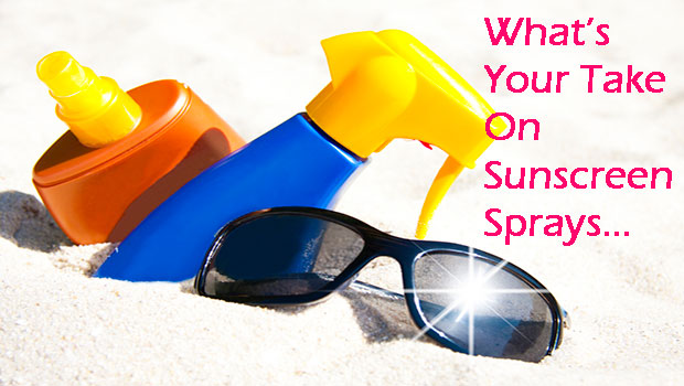 WHATS YOUR TAKE ON SUNSCREEN SPRAYS?