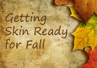 Getting Skin Ready for Fall